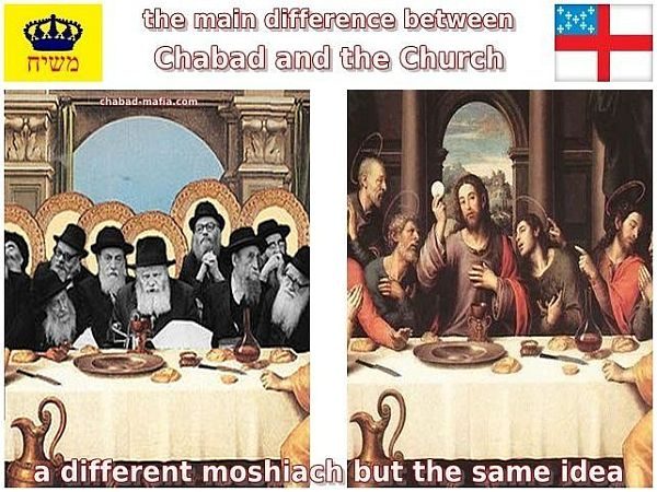the main difference between Chabad and the Church a different moshiach but the same idea
