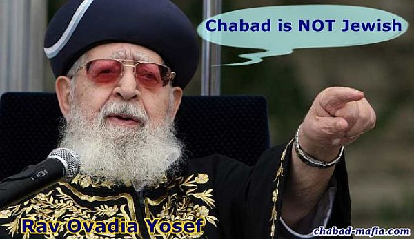 Rav Ovadia Yosef stated that chabad is not jewish