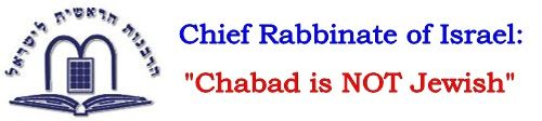 Chief Rabbinate of Israel stated that chabad is not jewish