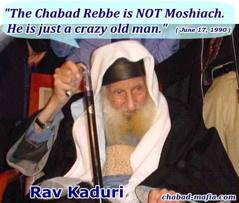 Rav Kaduri stated that the chabad rebbe is not moshiach